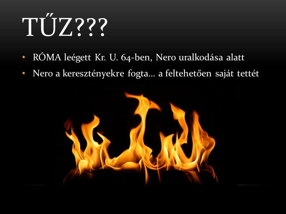 NERO • NERO KEGYETLENSÉGEI • Kereszténység üldözése: • Oszlop tűz • Állatbőr • Kereszt halál