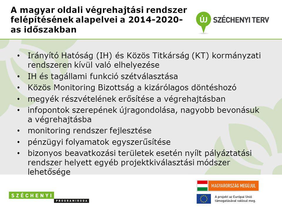 A magyar oldali végrehajtási rendszer felépítésének alapelvei a 2014-2020- as időszakban • Irányító Hatóság (IH) és Közös Titkárság (KT) kormányzati r