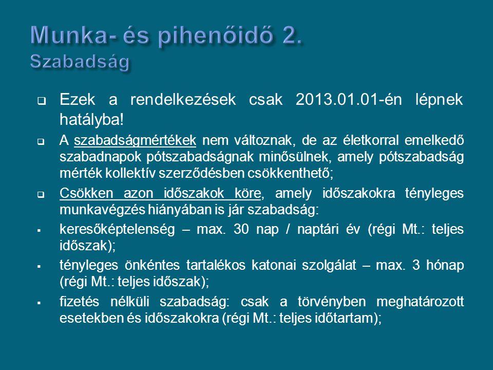  Ezek a rendelkezések csak 2013.01.01-én lépnek hatályba!  A szabadságmértékek nem változnak, de az életkorral emelkedő szabadnapok pótszabadságnak