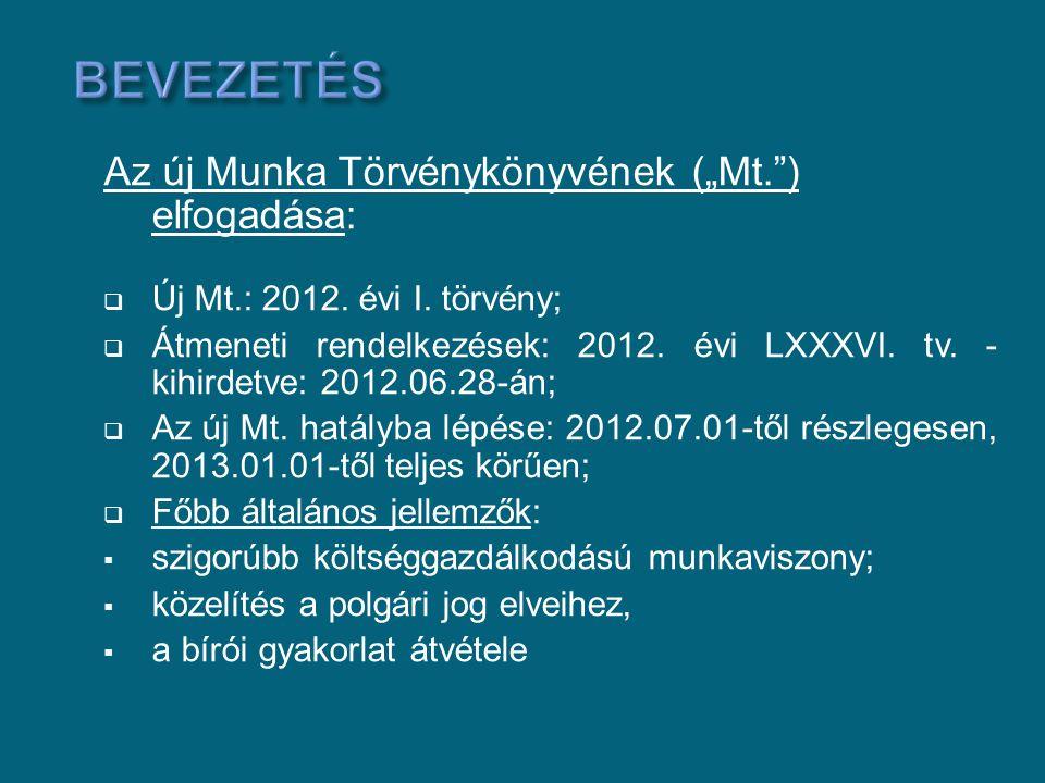"""Az új Munka Törvénykönyvének (""""Mt."""") elfogadása:  Új Mt.: 2012. évi I. törvény;  Átmeneti rendelkezések: 2012. évi LXXXVI. tv. - kihirdetve: 2012.06"""