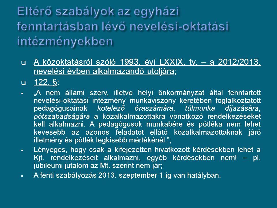""" A közoktatásról szóló 1993. évi LXXIX. tv. – a 2012/2013. nevelési évben alkalmazandó utoljára;  122. §:  """"A nem állami szerv, illetve helyi önkor"""