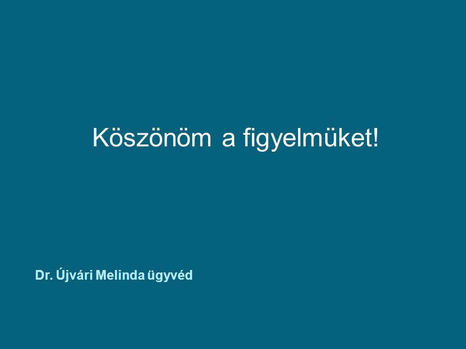 Köszönöm a figyelmüket! Dr. Újvári Melinda ügyvéd