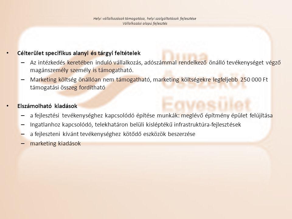 Helyi vállalkozások támogatása, helyi szolgáltatások fejlesztése Vállalkozási alapú fejlesztés • Célterület specifikus alanyi és tárgyi feltételek – A