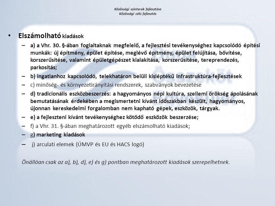 Közösségi színterek fejlesztése Közösségi célú fejlesztés • Elszámolható kiadások – a) a Vhr. 30. §-ában foglaltaknak megfelelő, a fejlesztési tevéken