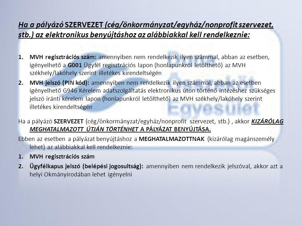 Ha a pályázó SZERVEZET (cég/önkormányzat/egyház/nonprofit szervezet, stb.) az elektronikus benyújtáshoz az alábbiakkal kell rendelkeznie: 1.MVH regisz