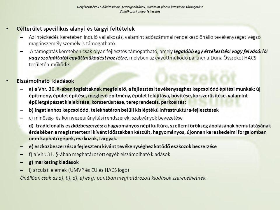 Helyi termékek előállításának, feldolgozásának, valamint piacra jutásának támogatása Vállalkozási alapú fejlesztés • Célterület specifikus alanyi és t