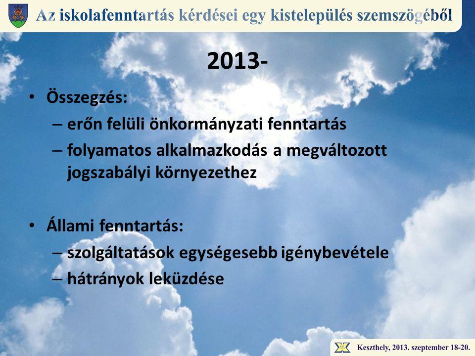 2013- • Összegzés: – erőn felüli önkormányzati fenntartás – folyamatos alkalmazkodás a megváltozott jogszabályi környezethez • Állami fenntartás: – szolgáltatások egységesebb igénybevétele – hátrányok leküzdése