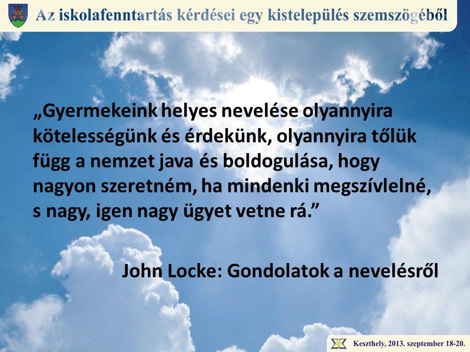"""""""Gyermekeink helyes nevelése olyannyira kötelességünk és érdekünk, olyannyira tőlük függ a nemzet java és boldogulása, hogy nagyon szeretném, ha mindenki megszívlelné, s nagy, igen nagy ügyet vetne rá. John Locke: Gondolatok a nevelésről"""