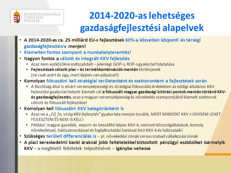2014-2020-as lehetséges gazdaságfejlesztési alapelvek • A 2014-2020-as ca. 25 milliárd EU-s fejlesztések 60%-a közvetlen központi és térségi gazdaságf