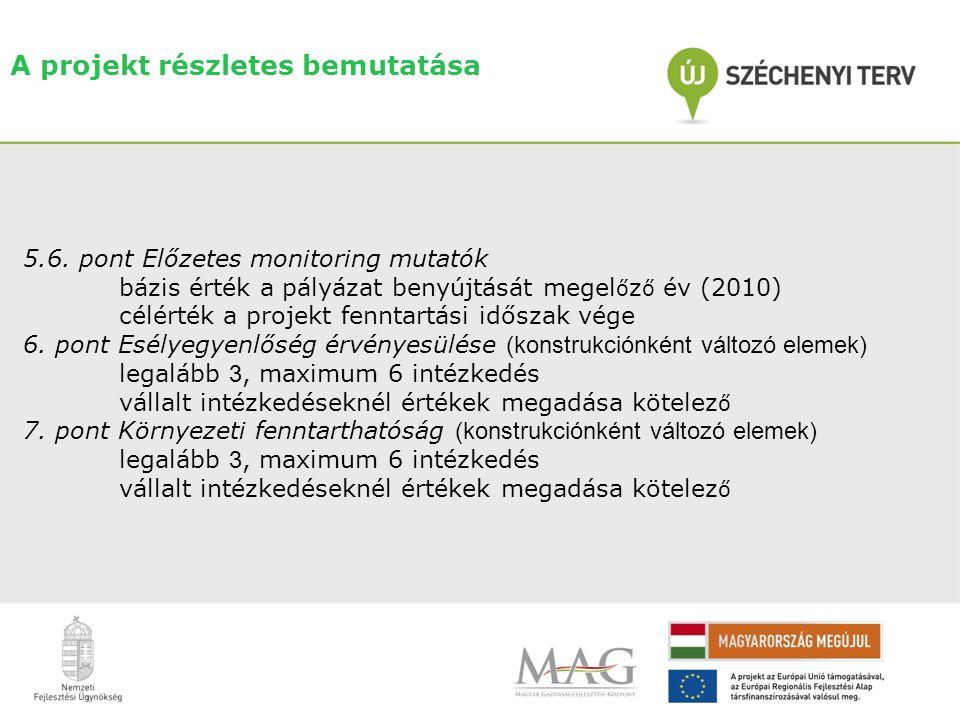 5.6. pont Előzetes monitoring mutatók bázis érték a pályázat benyújtását megel ő z ő év (2010) célérték a projekt fenntartási időszak vége 6. pont Esé