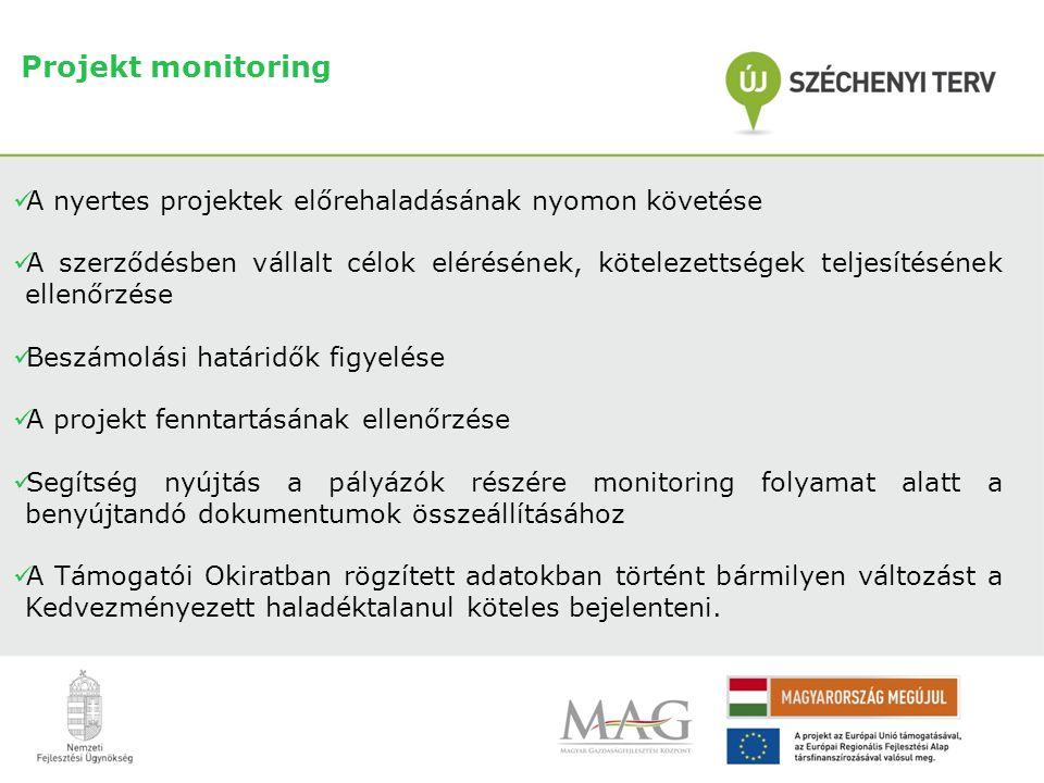 Projekt monitoring  A nyertes projektek előrehaladásának nyomon követése  A szerződésben vállalt célok elérésének, kötelezettségek teljesítésének ellenőrzése  Beszámolási határidők figyelése  A projekt fenntartásának ellenőrzése  Segítség nyújtás a pályázók részére monitoring folyamat alatt a benyújtandó dokumentumok összeállításához  A Támogatói Okiratban rögzített adatokban történt bármilyen változást a Kedvezményezett haladéktalanul köteles bejelenteni.