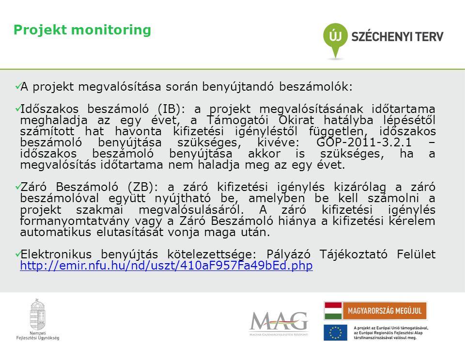 Projekt monitoring  A projekt megvalósítása során benyújtandó beszámolók:  Időszakos beszámoló (IB): a projekt megvalósításának időtartama meghaladja az egy évet, a Támogatói Okirat hatályba lépésétől számított hat havonta kifizetési igényléstől független, időszakos beszámoló benyújtása szükséges, kivéve: GOP-2011-3.2.1 – időszakos beszámoló benyújtása akkor is szükséges, ha a megvalósítás időtartama nem haladja meg az egy évet.