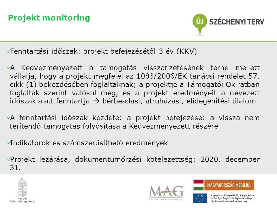 Projekt monitoring  Fenntartási időszak: projekt befejezésétől 3 év (KKV)  A Kedvezményezett a támogatás visszafizetésének terhe mellett vállalja, hogy a projekt megfelel az 1083/2006/EK tanácsi rendelet 57.
