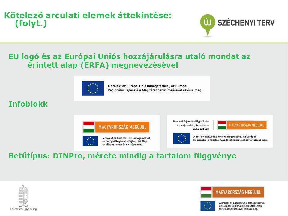 Kötelező arculati elemek áttekintése: (folyt.) EU logó és az Európai Uniós hozzájárulásra utaló mondat az érintett alap (ERFA) megnevezésével Infoblokk Betűtípus: DINPro, mérete mindig a tartalom függvénye