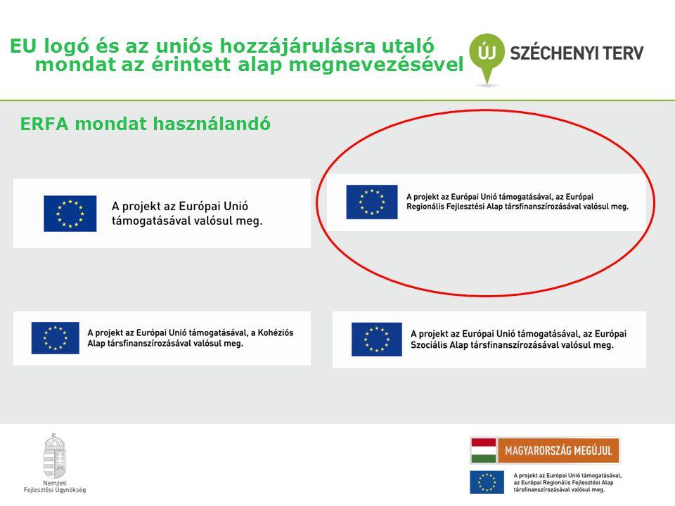 EU logó és az uniós hozzájárulásra utaló mondat az érintett alap megnevezésével ERFA mondat használandó