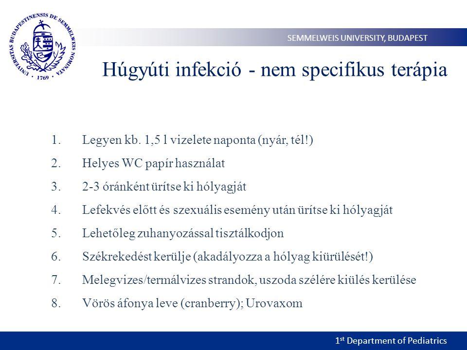1 st Department of Pediatrics SEMMELWEIS UNIVERSITY, BUDAPEST Húgyúti infekció - nem specifikus terápia 1.Legyen kb. 1,5 l vizelete naponta (nyár, tél