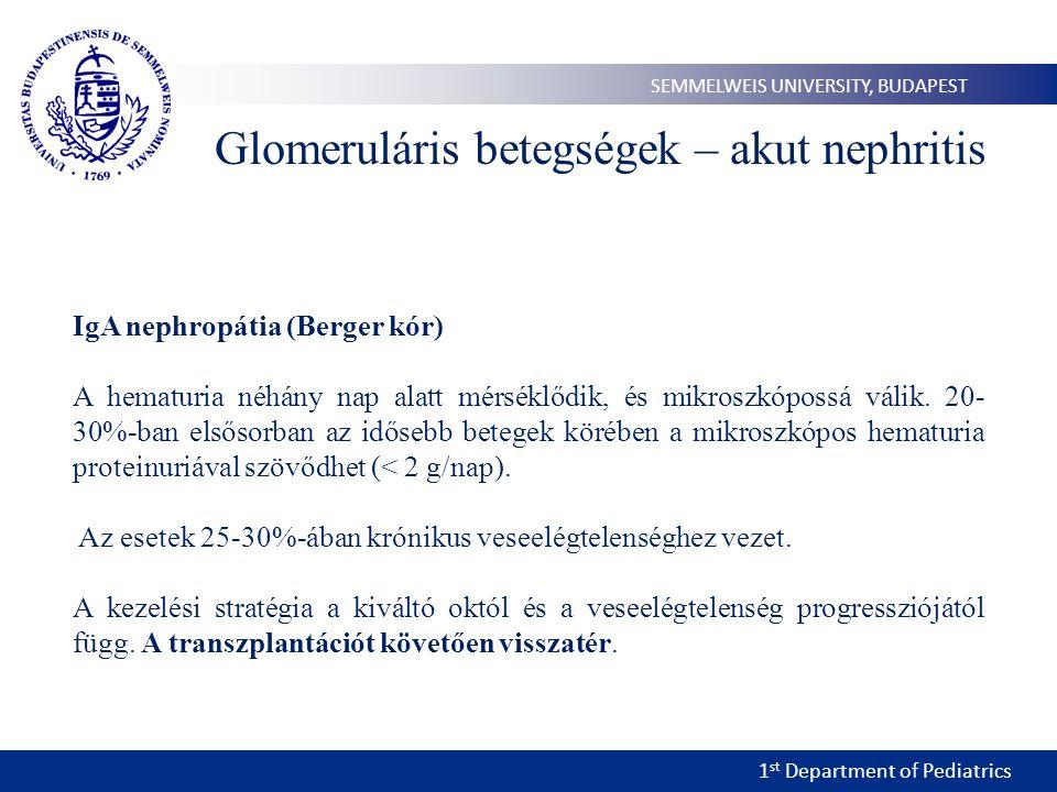 1 st Department of Pediatrics SEMMELWEIS UNIVERSITY, BUDAPEST Glomeruláris betegségek – akut nephritis IgA nephropátia (Berger kór) A hematuria néhány