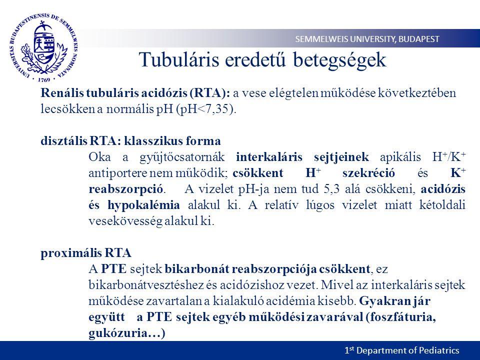 1 st Department of Pediatrics SEMMELWEIS UNIVERSITY, BUDAPEST Tubuláris eredetű betegségek Renális tubuláris acidózis (RTA): a vese elégtelen működése következtében lecsökken a normális pH (pH<7,35).
