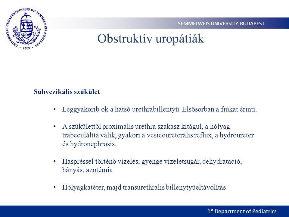 1 st Department of Pediatrics SEMMELWEIS UNIVERSITY, BUDAPEST Obstruktív uropátiák Subvezikális szűkület • Leggyakorib ok a hátsó urethrabillentyű.