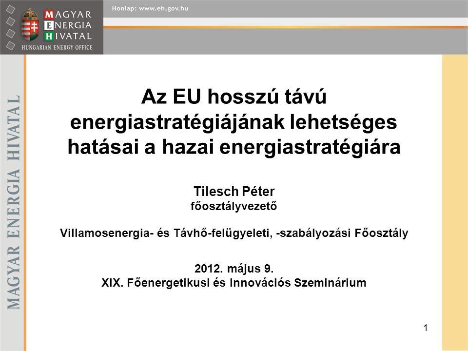 Az EU hosszú távú energiastratégiájának lehetséges hatásai a hazai energiastratégiára Tilesch Péter főosztályvezető Villamosenergia- és Távhő-felügyel