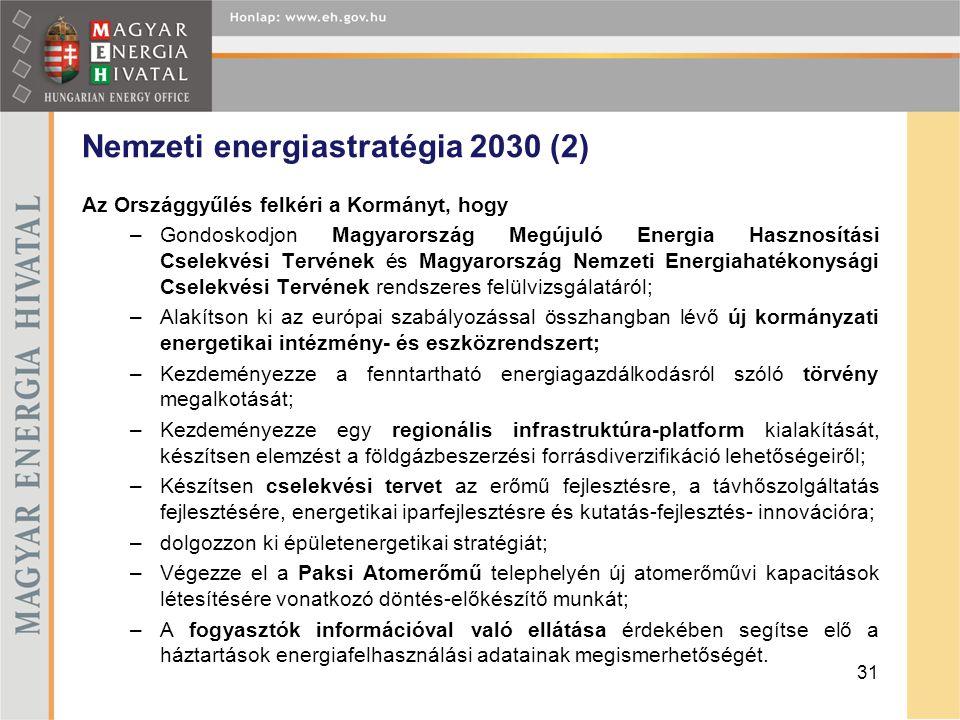 Nemzeti energiastratégia 2030 (2) Az Országgyűlés felkéri a Kormányt, hogy –Gondoskodjon Magyarország Megújuló Energia Hasznosítási Cselekvési Tervéne