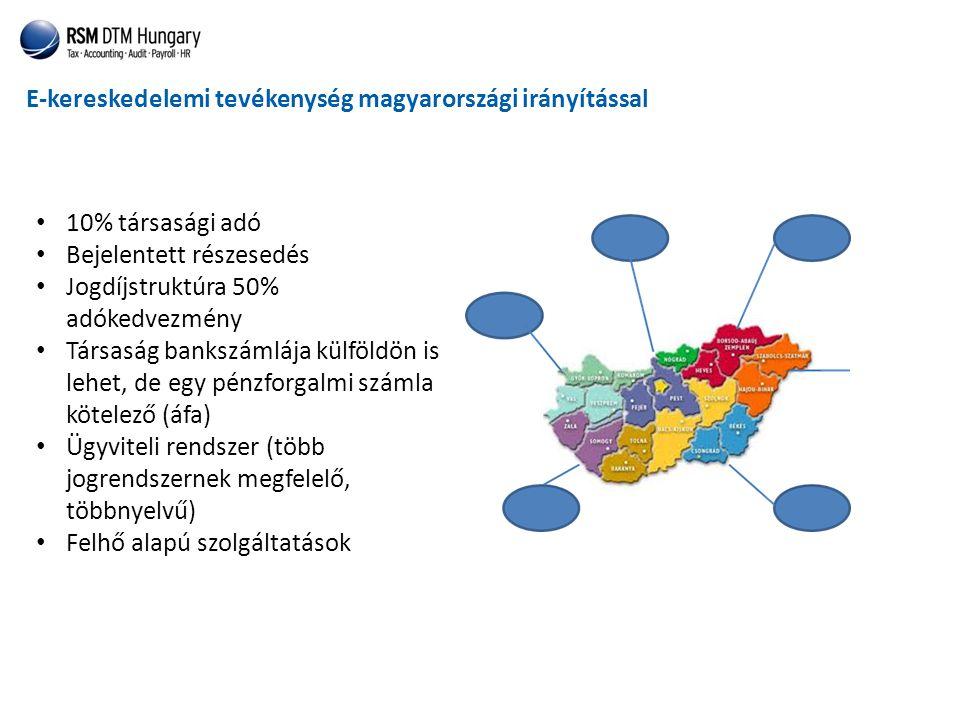 E-kereskedelemi tevékenység magyarországi irányítással • 10% társasági adó • Bejelentett részesedés • Jogdíjstruktúra 50% adókedvezmény • Társaság bankszámlája külföldön is lehet, de egy pénzforgalmi számla kötelező (áfa) • Ügyviteli rendszer (több jogrendszernek megfelelő, többnyelvű) • Felhő alapú szolgáltatások