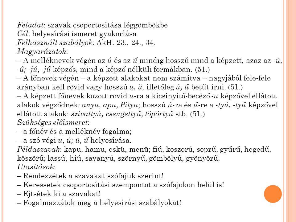 Feladat : szavak csoportosítása léggömbökbe Cél : helyesírási ismeret gyakorlása Felhasznált szabályok : AkH. 23., 24., 34. Magyarázatok : – A mellékn