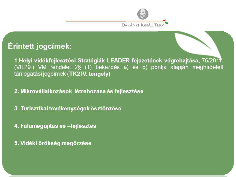 Érintett jogcímek: 1.Helyi vidékfejlesztési Stratégiák LEADER fejezetének végrehajtása, 76/2011. (VII.29.) VM rendelet 2§ (1) bekezdés a) és b) pontja