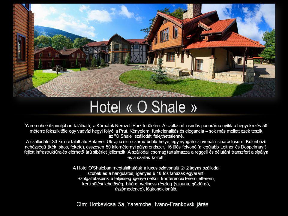 Cím: Hotkevicsa 5a, Yaremche, Ivano-Frankovsk járás Hotel « O Shale » Yaremche központjában található, a Kárpátok Nemzeti Park területén.