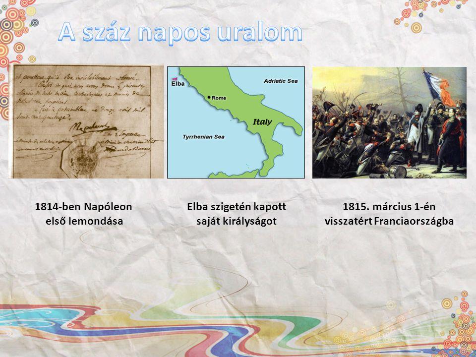 1814-ben Napóleon első lemondása Elba szigetén kapott saját királyságot 1815. március 1-én visszatért Franciaországba