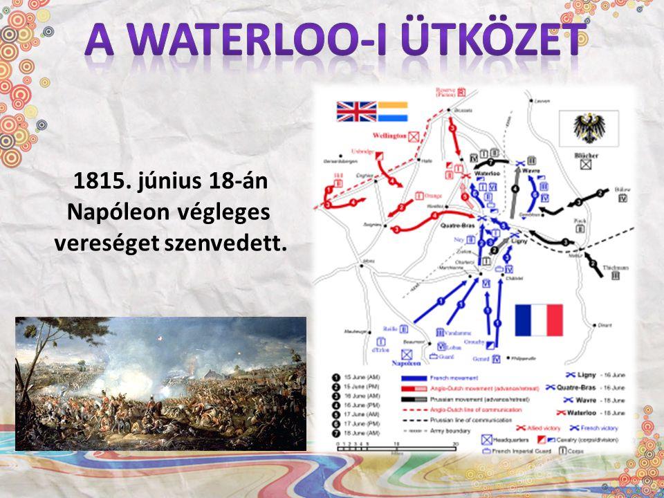 1815. június 18-án Napóleon végleges vereséget szenvedett.