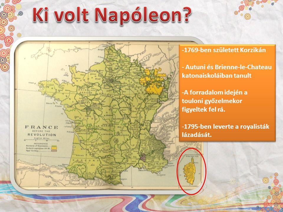 -1769-ben született Korzikán - Autuni és Brienne-le-Chateau katonaiskoláiban tanult -A forradalom idején a touloni győzelmekor figyeltek fel rá. -1795