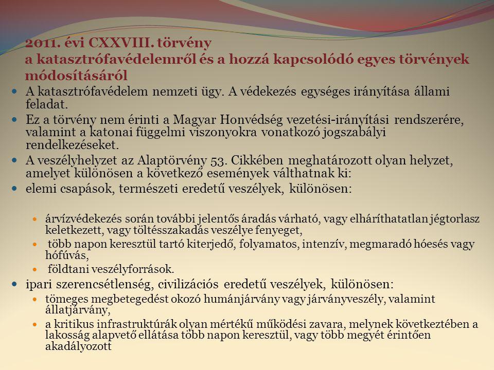 2011. évi CXXVIII. törvény a katasztrófavédelemről és a hozzá kapcsolódó egyes törvények módosításáról  A katasztrófavédelem nemzeti ügy. A védekezés