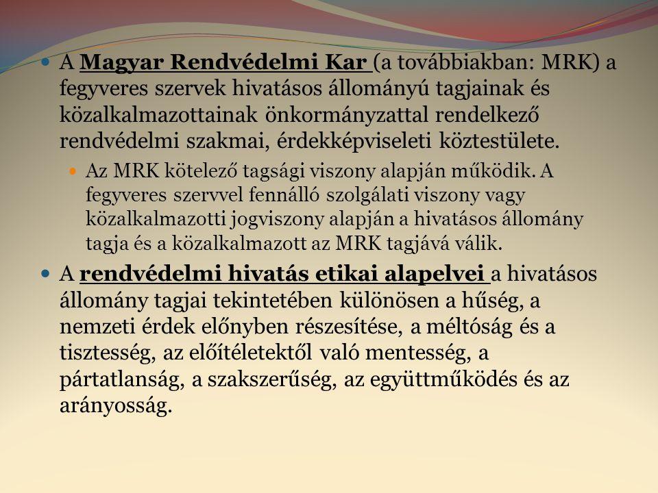  A Magyar Rendvédelmi Kar (a továbbiakban: MRK) a fegyveres szervek hivatásos állományú tagjainak és közalkalmazottainak önkormányzattal rendelkező r