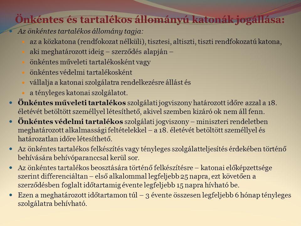 Önkéntes és tartalékos állományú katonák jogállása:  Az önkéntes tartalékos állomány tagja:  az a közkatona (rendfokozat nélküli), tisztesi, altiszt