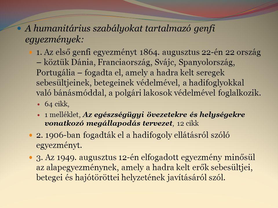  A humanitárius szabályokat tartalmazó genfi egyezmények:  1. Az első genfi egyezményt 1864. augusztus 22-én 22 ország – köztük Dánia, Franciaország