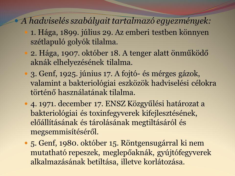  A hadviselés szabályait tartalmazó egyezmények:  1. Hága, 1899. július 29. Az emberi testben könnyen szétlapuló golyók tilalma.  2. Hága, 1907. ok