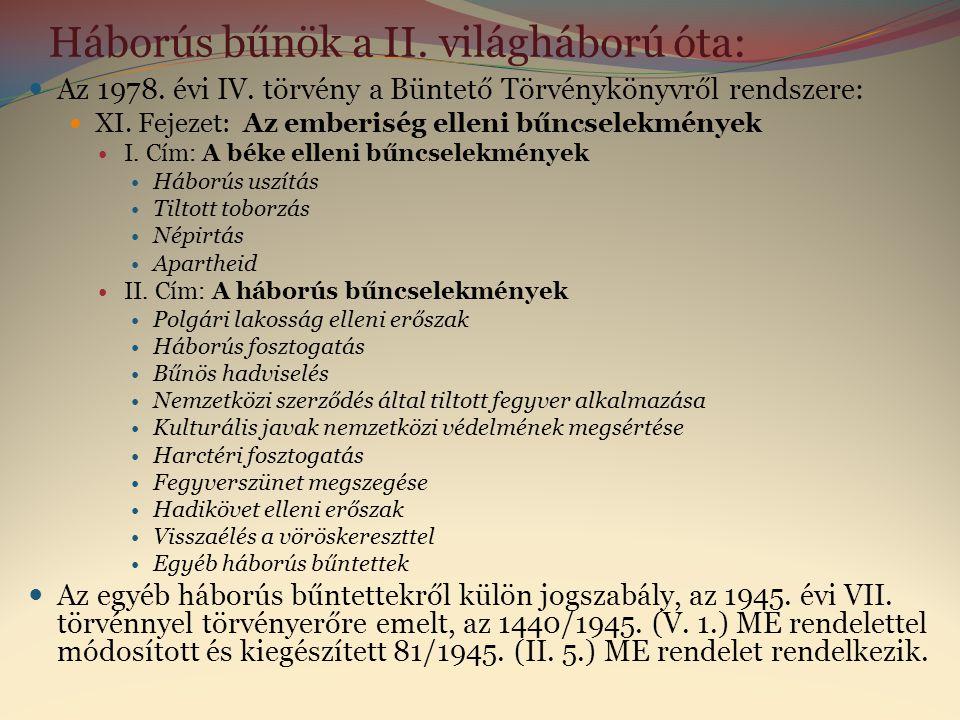 Háborús bűnök a II. világháború óta:  Az 1978. évi IV. törvény a Büntető Törvénykönyvről rendszere:  XI. Fejezet: Az emberiség elleni bűncselekménye