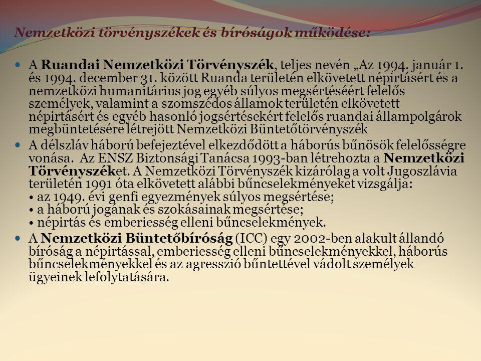 """Nemzetközi törvényszékek és bíróságok működése:  A Ruandai Nemzetközi Törvényszék, teljes nevén """"Az 1994. január 1. és 1994. december 31. között Ruan"""