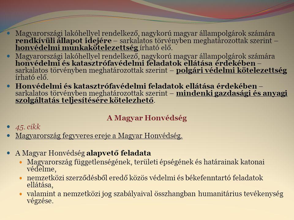  A Magyar Honvédség irányítására  az Országgyűlés, a köztársasági elnök, a Honvédelmi Tanács, a Kormány, valamint a feladat- és hatáskörrel rendelkező miniszter jogosult.