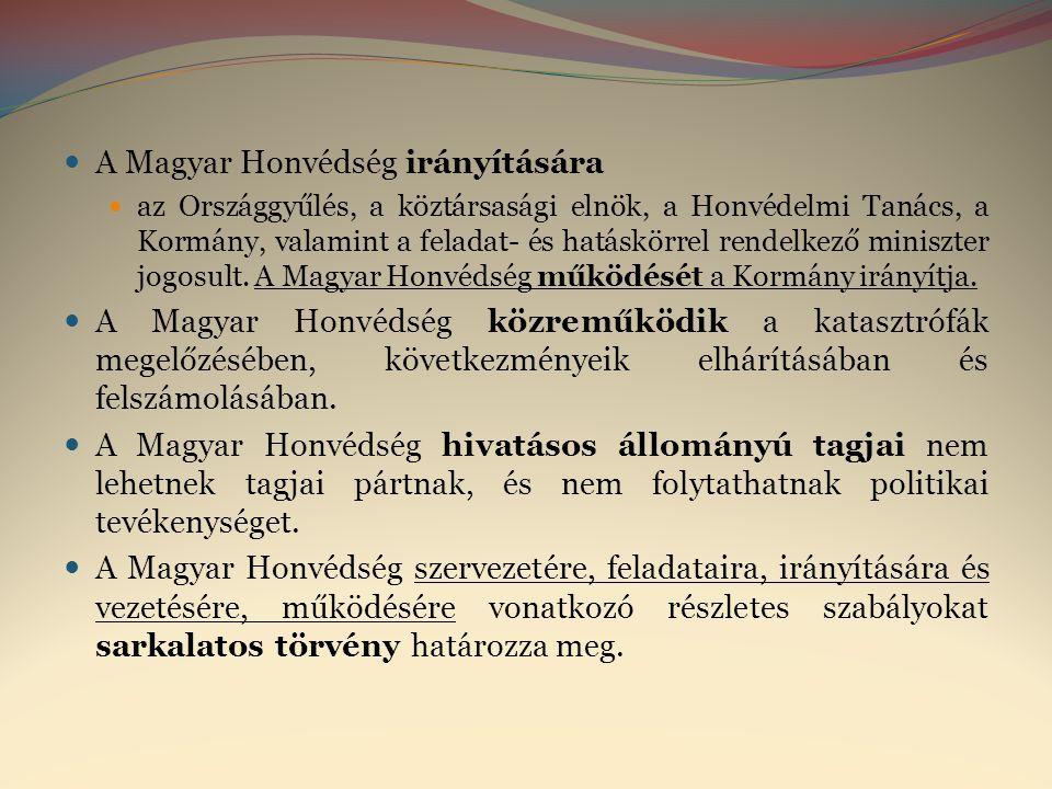 A Magyar Honvédség feladata:  A Honvédség fegyverhasználati joggal látja el a következő feladatokat:  Magyarország függetlenségének, területének, légterének, lakosságának és anyagi javainak külső támadással szembeni fegyveres védelme,  a Szent Korona és a hozzá tartozó egyes jelvények őrzése és védelme,  a szövetségi és nemzetközi szerződésből eredő egyéb katonai kötelezettségek – különösen a kollektív védelmi, békefenntartó és humanitárius feladatok – teljesítése,  a honvédelem szempontjából fokozott védelmet igénylő létesítmények őrzése és védelme,  egyes kijelölt létesítmények őrzése és védelme,  részvétel a szükségállapot idején az erőszakos cselekmények elhárításában,  talált robbanótestek tűzszerészeti mentesítése, és egyéb tűzszerészeti feladatok térítés ellenében való végrehajtása.