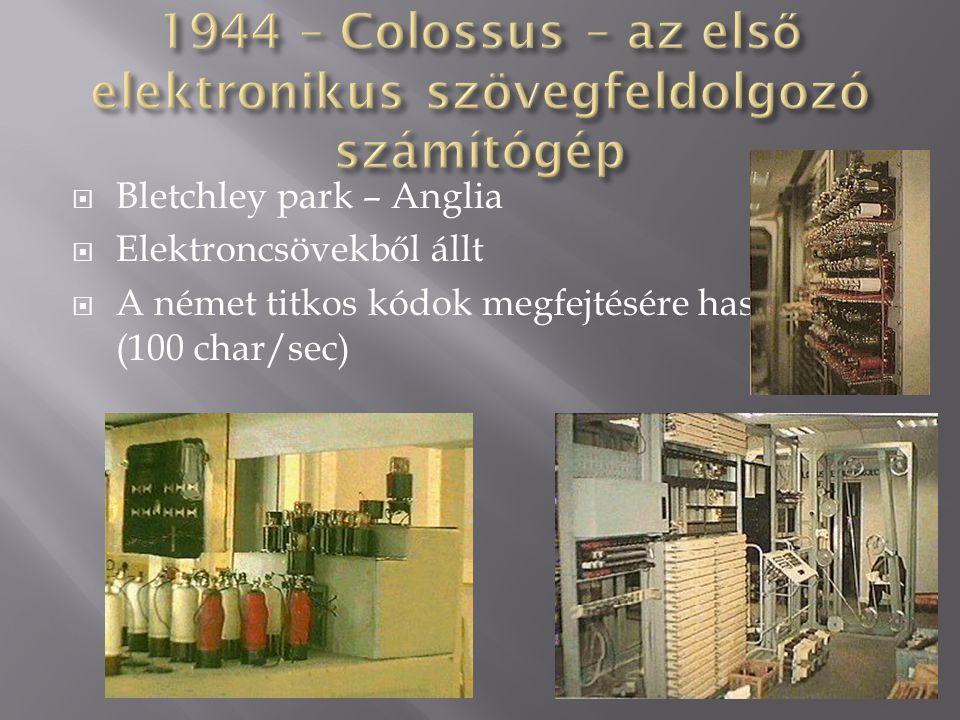  Bletchley park – Anglia  Elektroncsövekből állt  A német titkos kódok megfejtésére használták (100 char/sec)