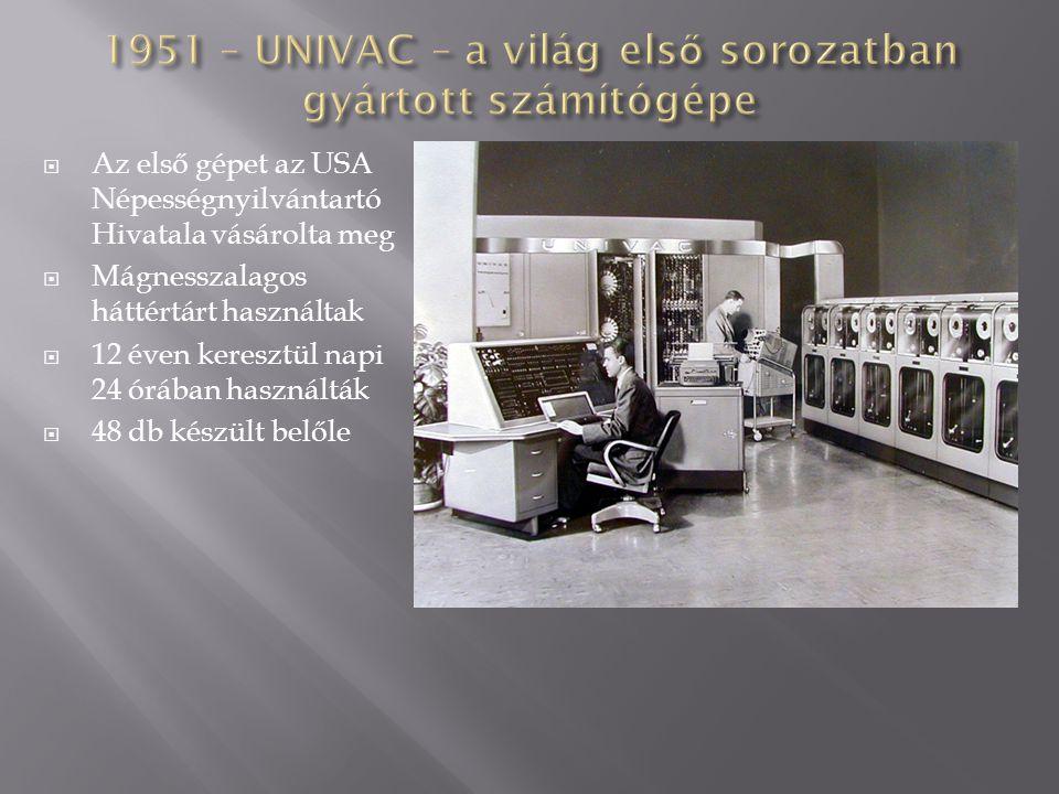  Az első gépet az USA Népességnyilvántartó Hivatala vásárolta meg  Mágnesszalagos háttértárt használtak  12 éven keresztül napi 24 órában használtá