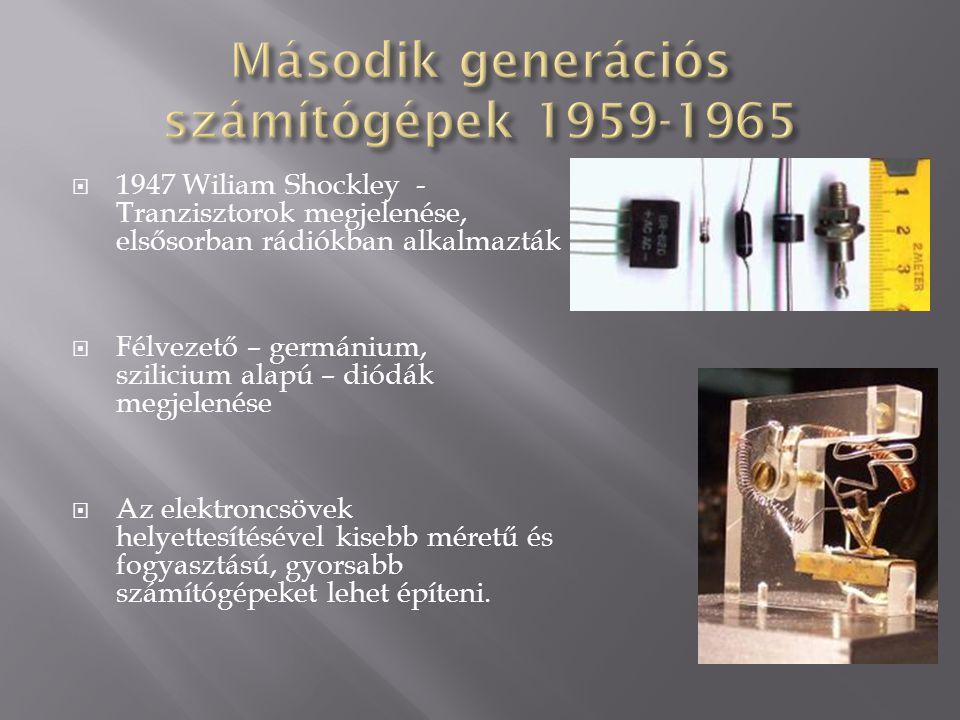  1947 Wiliam Shockley - Tranzisztorok megjelenése, elsősorban rádiókban alkalmazták  Félvezető – germánium, szilicium alapú – diódák megjelenése  A
