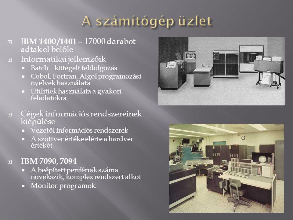  I BM 1400 /1401 – 17000 darabot adtak el belőle  Informatikai jellemzőik  Batch – kötegelt feldolgozás  Cobol, Fortran, Algol programozási nyelve