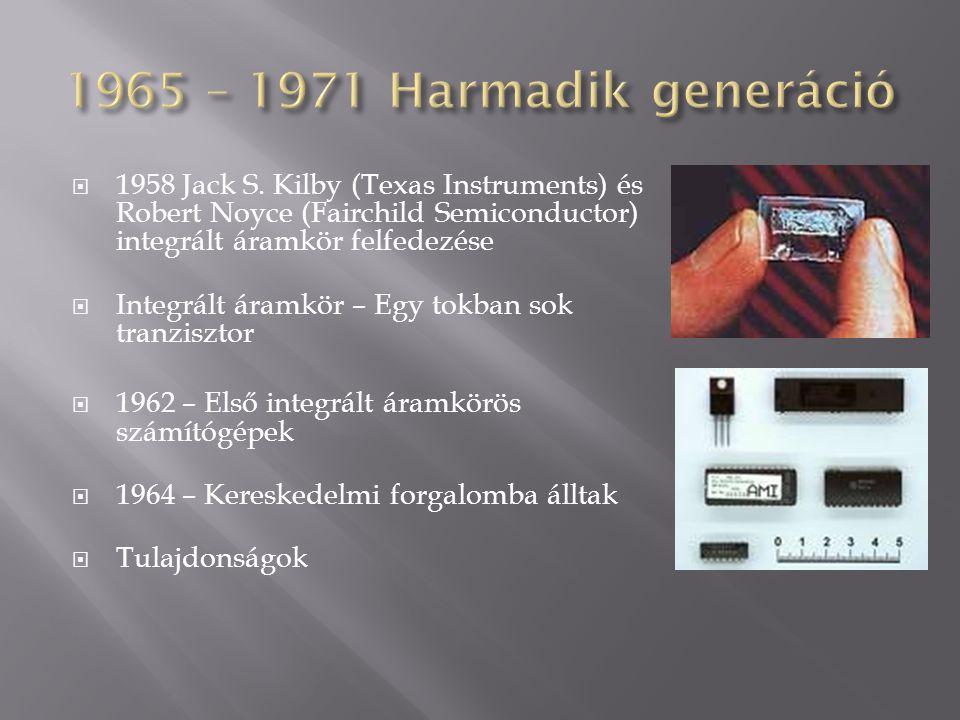 1958 Jack S. Kilby (Texas Instruments) és Robert Noyce (Fairchild Semiconductor) integrált áramkör felfedezése  Integrált áramkör – Egy tokban sok