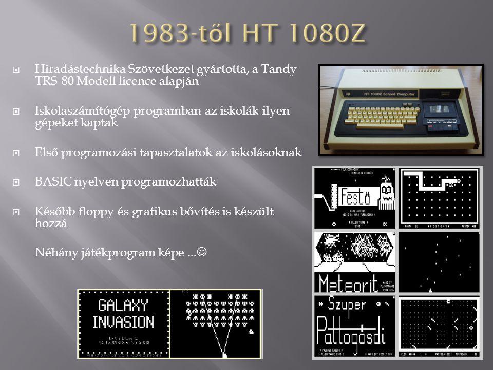  Hiradástechnika Szövetkezet gyártotta, a Tandy TRS-80 Modell licence alapján  Iskolaszámítógép programban az iskolák ilyen gépeket kaptak  Első pr