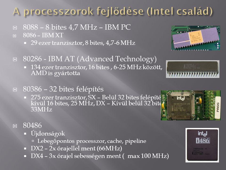  8088 – 8 bites 4,7 MHz – IBM PC  8086 – IBM XT  29 ezer tranzisztor, 8 bites, 4,7-6 MHz  80286 - IBM AT (Advanced Technology)  134 ezer tranzisz