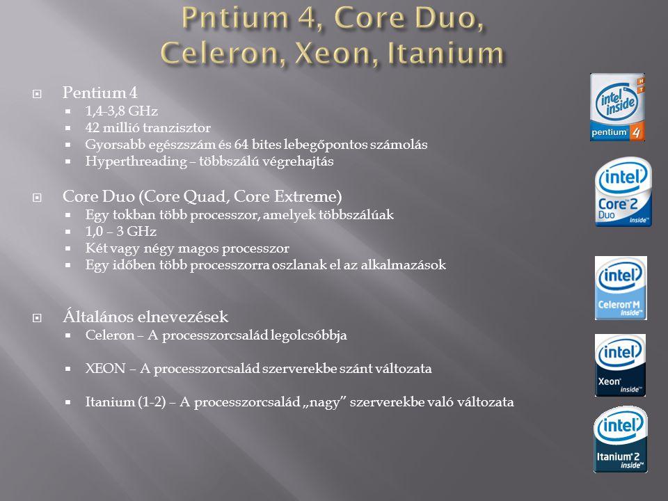  Pentium 4  1,4-3,8 GHz  42 millió tranzisztor  Gyorsabb egészszám és 64 bites lebegőpontos számolás  Hyperthreading – többszálú végrehajtás  Co