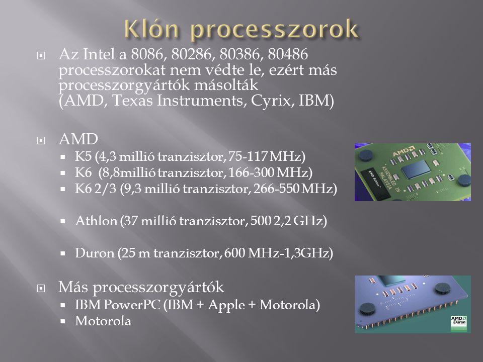  Az Intel a 8086, 80286, 80386, 80486 processzorokat nem védte le, ezért más processzorgyártók másolták (AMD, Texas Instruments, Cyrix, IBM)  AMD 
